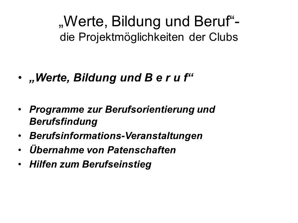 Werte, Bildung und Beruf- die Projektmöglichkeiten der Clubs Werte, Bildung und B e r u f Programme zur Berufsorientierung und Berufsfindung Berufsinformations-Veranstaltungen Übernahme von Patenschaften Hilfen zum Berufseinstieg