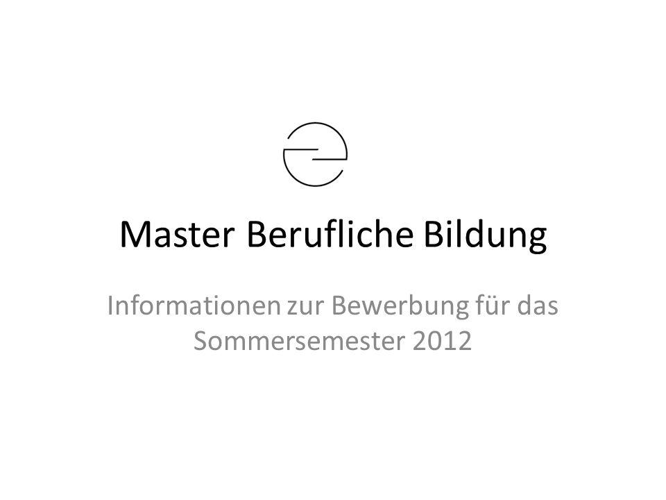Master Berufliche Bildung Informationen zur Bewerbung für das Sommersemester 2012