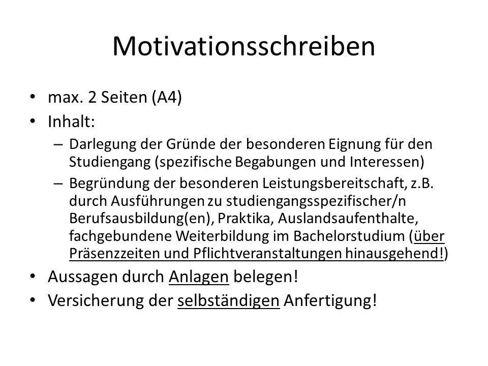 Motivationsschreiben max. 2 Seiten (A4) Inhalt: – Darlegung der Gründe der besonderen Eignung für den Studiengang (spezifische Begabungen und Interess