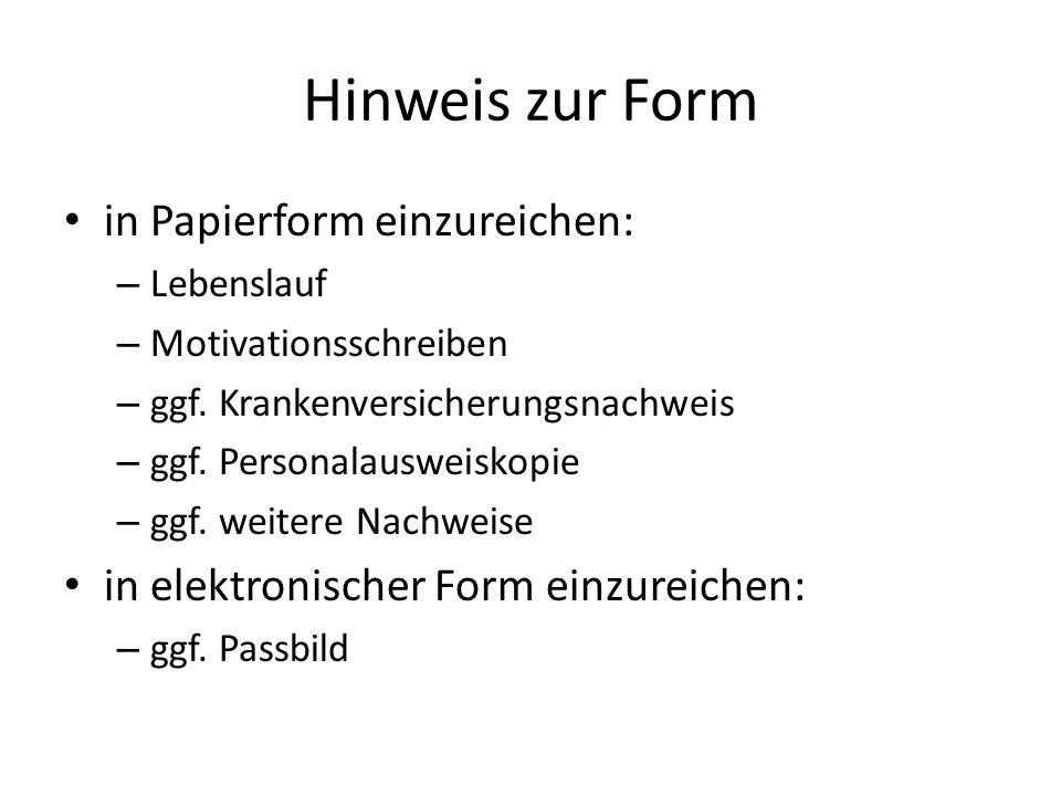 Hinweis zur Form in Papierform einzureichen: – Lebenslauf – Motivationsschreiben – ggf. Krankenversicherungsnachweis – ggf. Personalausweiskopie – ggf