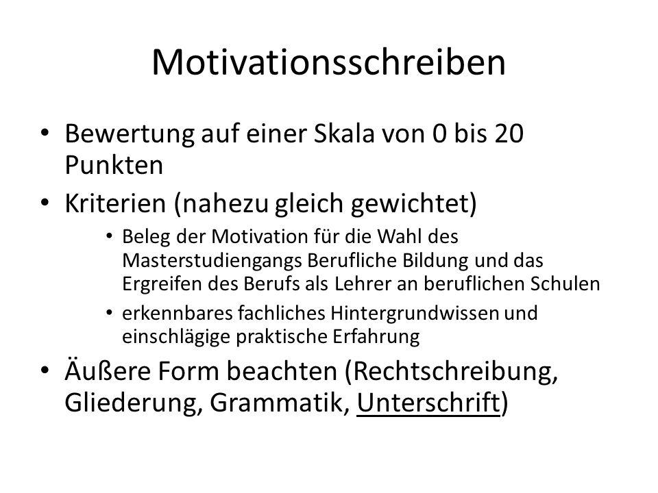 Motivationsschreiben Bewertung auf einer Skala von 0 bis 20 Punkten Kriterien (nahezu gleich gewichtet) Beleg der Motivation für die Wahl des Masterst