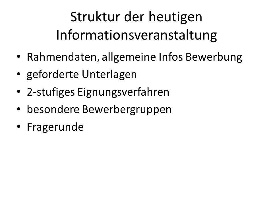 Struktur der heutigen Informationsveranstaltung Rahmendaten, allgemeine Infos Bewerbung geforderte Unterlagen 2-stufiges Eignungsverfahren besondere B