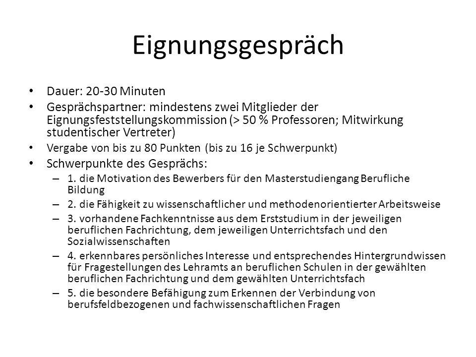 Eignungsgespräch Dauer: 20-30 Minuten Gesprächspartner: mindestens zwei Mitglieder der Eignungsfeststellungskommission (> 50 % Professoren; Mitwirkung
