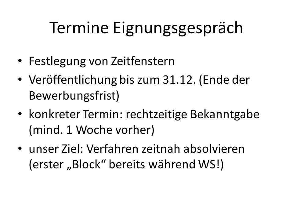 Termine Eignungsgespräch Festlegung von Zeitfenstern Veröffentlichung bis zum 31.12. (Ende der Bewerbungsfrist) konkreter Termin: rechtzeitige Bekannt