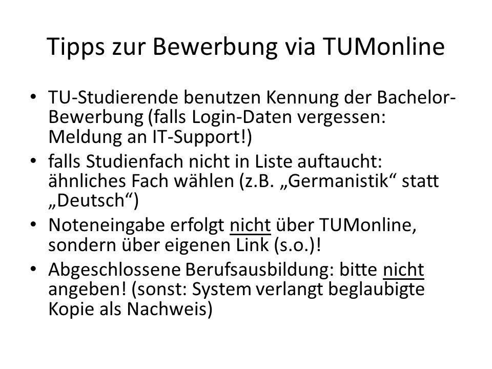 Tipps zur Bewerbung via TUMonline TU-Studierende benutzen Kennung der Bachelor- Bewerbung (falls Login-Daten vergessen: Meldung an IT-Support!) falls