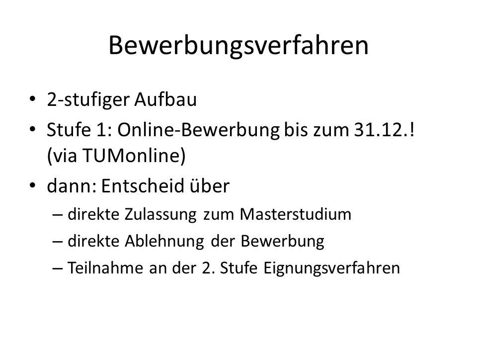 Bewerbungsverfahren 2-stufiger Aufbau Stufe 1: Online-Bewerbung bis zum 31.12.! (via TUMonline) dann: Entscheid über – direkte Zulassung zum Masterstu