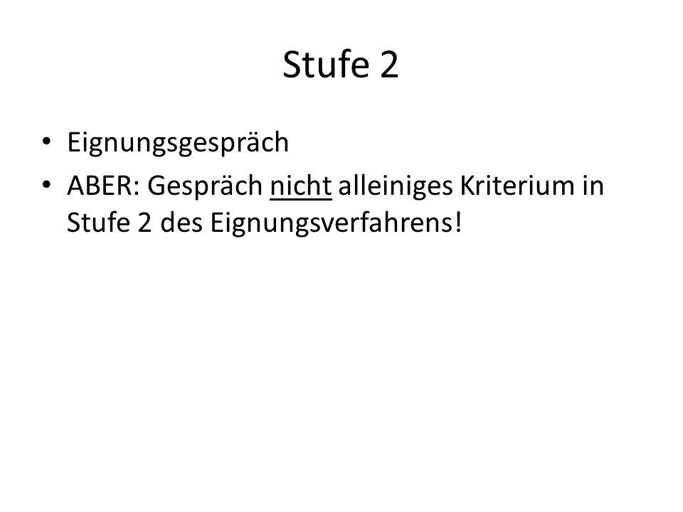 Stufe 2 Eignungsgespräch ABER: Gespräch nicht alleiniges Kriterium in Stufe 2 des Eignungsverfahrens!