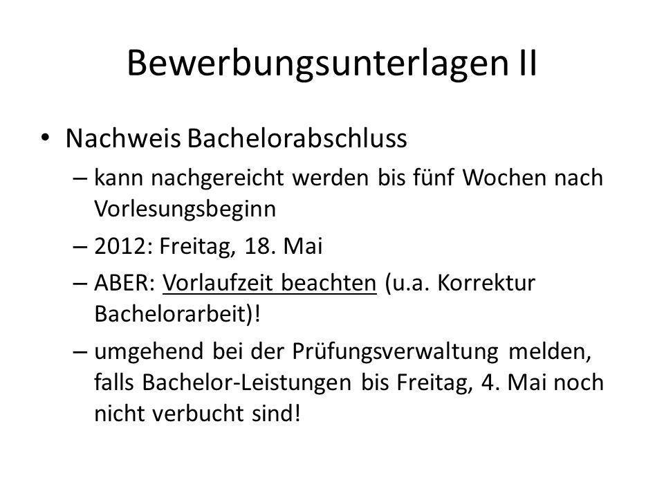 Bewerbungsunterlagen II Nachweis Bachelorabschluss – kann nachgereicht werden bis fünf Wochen nach Vorlesungsbeginn – 2012: Freitag, 18. Mai – ABER: V