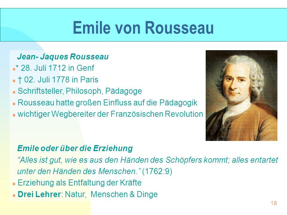 Emile von Rousseau Jean- Jaques Rousseau n * 28. Juli 1712 in Genf n 02. Juli 1778 in Paris n Schriftsteller, Philosoph, Pädagoge n Rousseau hatte gro