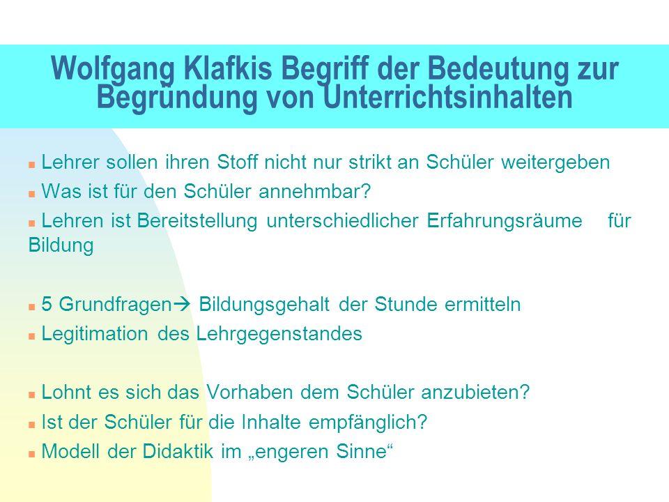 Wolfgang Klafkis Begriff der Bedeutung zur Begründung von Unterrichtsinhalten n Lehrer sollen ihren Stoff nicht nur strikt an Schüler weitergeben n Wa