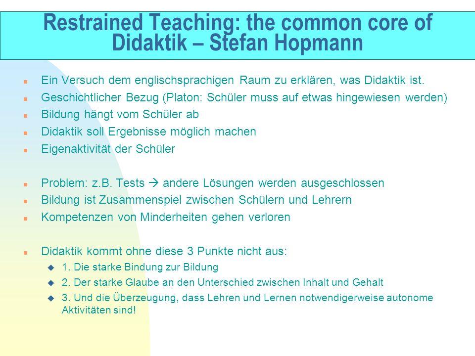 Restrained Teaching: the common core of Didaktik – Stefan Hopmann n Ein Versuch dem englischsprachigen Raum zu erklären, was Didaktik ist. n Geschicht