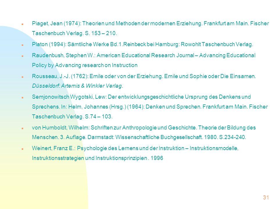 n Piaget, Jean (1974): Theorien und Methoden der modernen Erziehung. Frankfurt am Main. Fischer Taschenbuch Verlag. S. 153 – 210. n Platon (1994): Säm