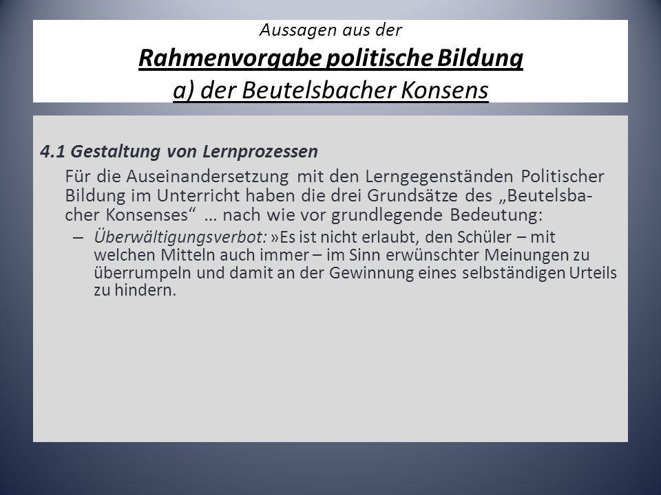 Aussagen aus der Rahmenvorgabe politische Bildung a) der Beutelsbacher Konsens 4.1 Gestaltung von Lernprozessen Für die Auseinandersetzung mit den Ler