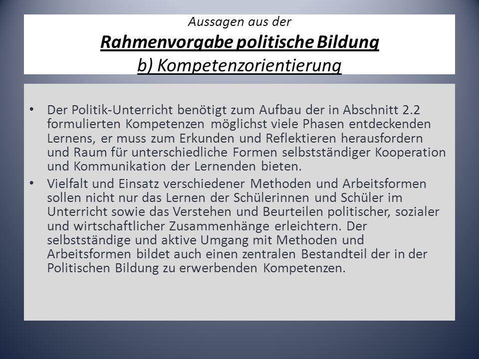 Aussagen aus der Rahmenvorgabe politische Bildung b) Kompetenzorientierung Der Politik-Unterricht benötigt zum Aufbau der in Abschnitt 2.2 formulierte