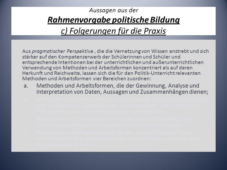 Aussagen aus der Rahmenvorgabe politische Bildung c) Folgerungen für die Praxis Aus pragmatischer Perspektive, die die Vernetzung von Wissen anstrebt