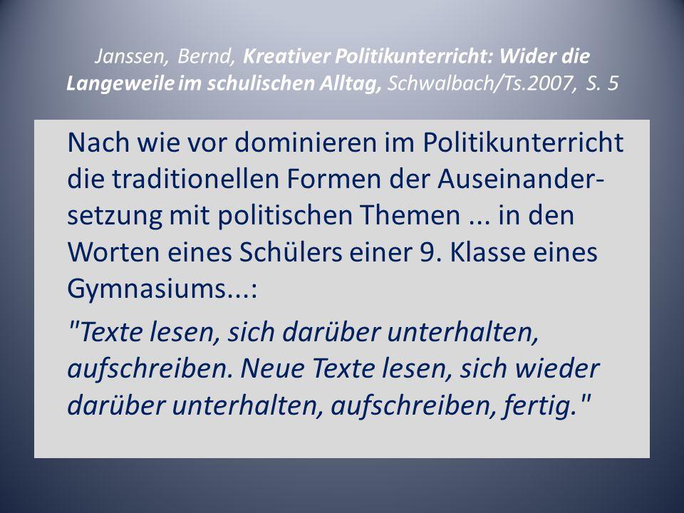 Janssen, Bernd, Kreativer Politikunterricht: Wider die Langeweile im schulischen Alltag, Schwalbach/Ts.2007, S. 5 Nach wie vor dominieren im Politikun