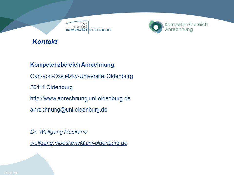 FOLIE 16 Kontakt Kompetenzbereich Anrechnung Carl-von-Ossietzky-Universität Oldenburg 26111 Oldenburg http://www.anrechnung.uni-oldenburg.de anrechnun
