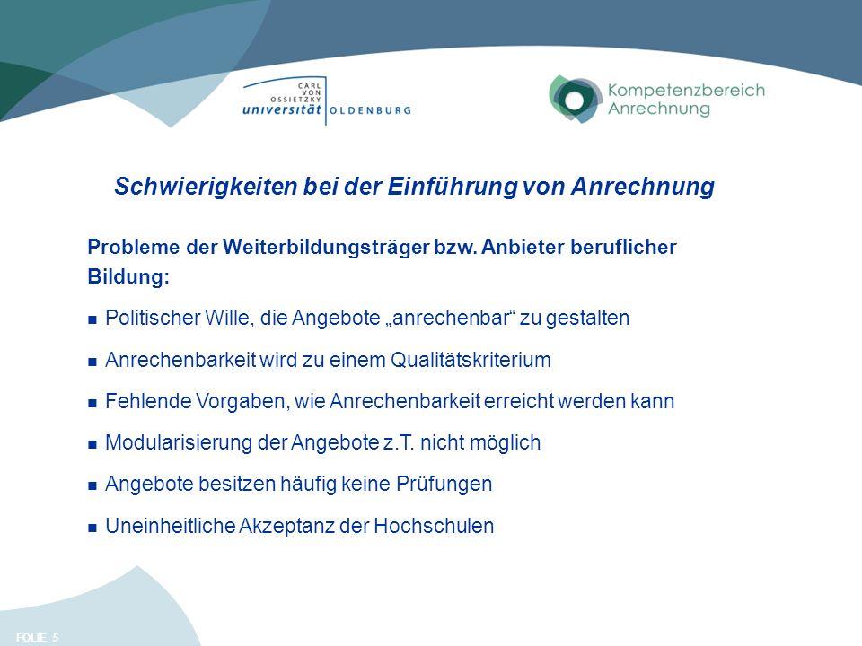 FOLIE Schwierigkeiten bei der Einführung von Anrechnung 5 Probleme der Weiterbildungsträger bzw. Anbieter beruflicher Bildung: Politischer Wille, die