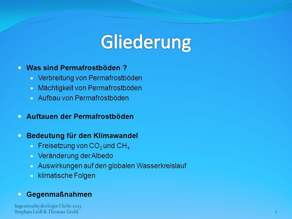 Ingenieurhydrologie I SoSe 2013 Stephan Leiß & Thomas Gruhl13 Permafrost ist bereits heute CH 4 -Nettoquelle, Emission > Speicherung Dagegen weiterhin CO 2 -Senke