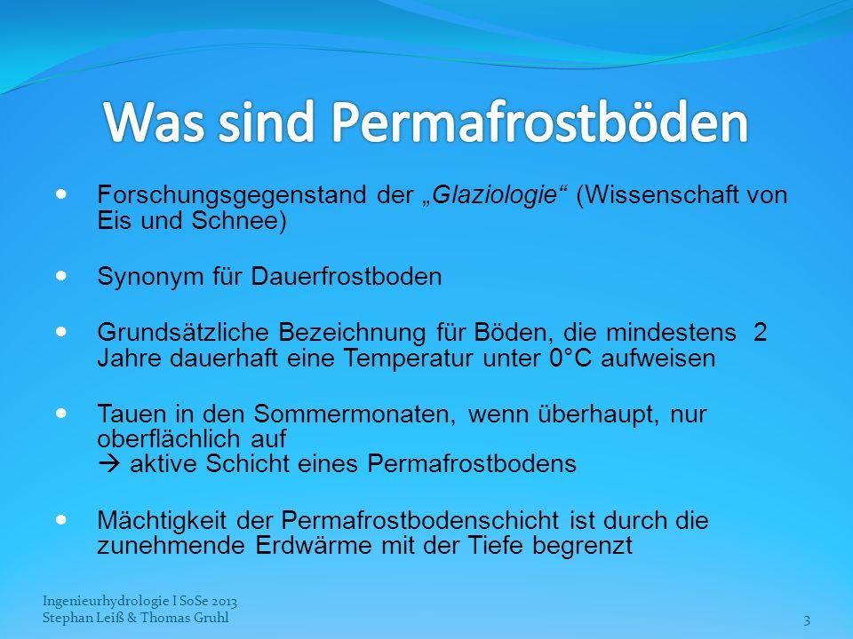Ingenieurhydrologie I SoSe 2013 Stephan Leiß & Thomas Gruhl14 Überreste von Pflanzen und Tieren bilden Kohlenstoffgehalt der Permafrostböden: ca.