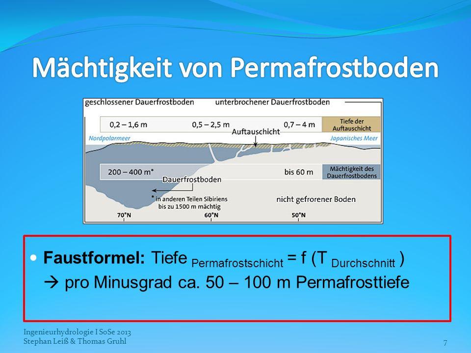 Faustformel: Tiefe Permafrostschicht = f (T Durchschnitt ) pro Minusgrad ca. 50 – 100 m Permafrosttiefe Ingenieurhydrologie I SoSe 2013 Stephan Leiß &