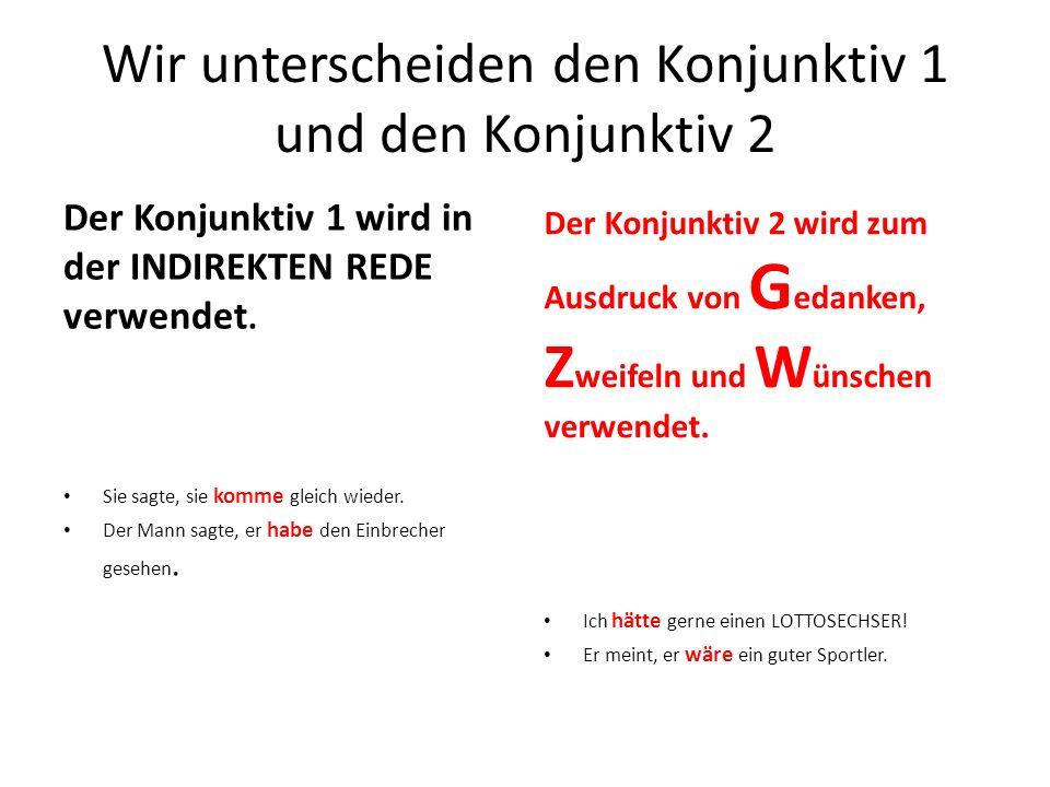Wir unterscheiden den Konjunktiv 1 und den Konjunktiv 2 Der Konjunktiv 1 wird in der INDIREKTEN REDE verwendet. Sie sagte, sie komme gleich wieder. De