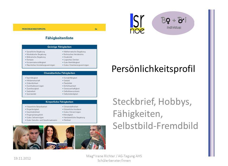Persönlichkeitsprofil Steckbrief, Hobbys, Fähigkeiten, Selbstbild-Fremdbild 19.11.2012 Mag a Irene Richter / AG-Tagung AHS Schülerberater/innen