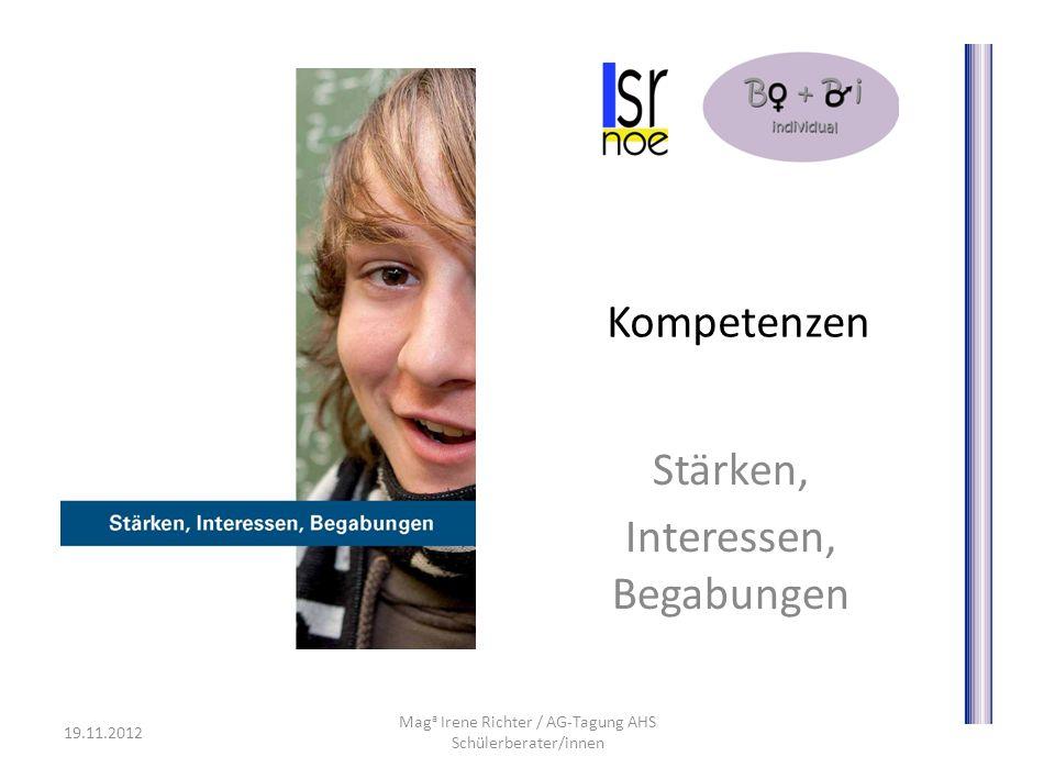 Kompetenzen Stärken, Interessen, Begabungen 19.11.2012 Mag a Irene Richter / AG-Tagung AHS Schülerberater/innen