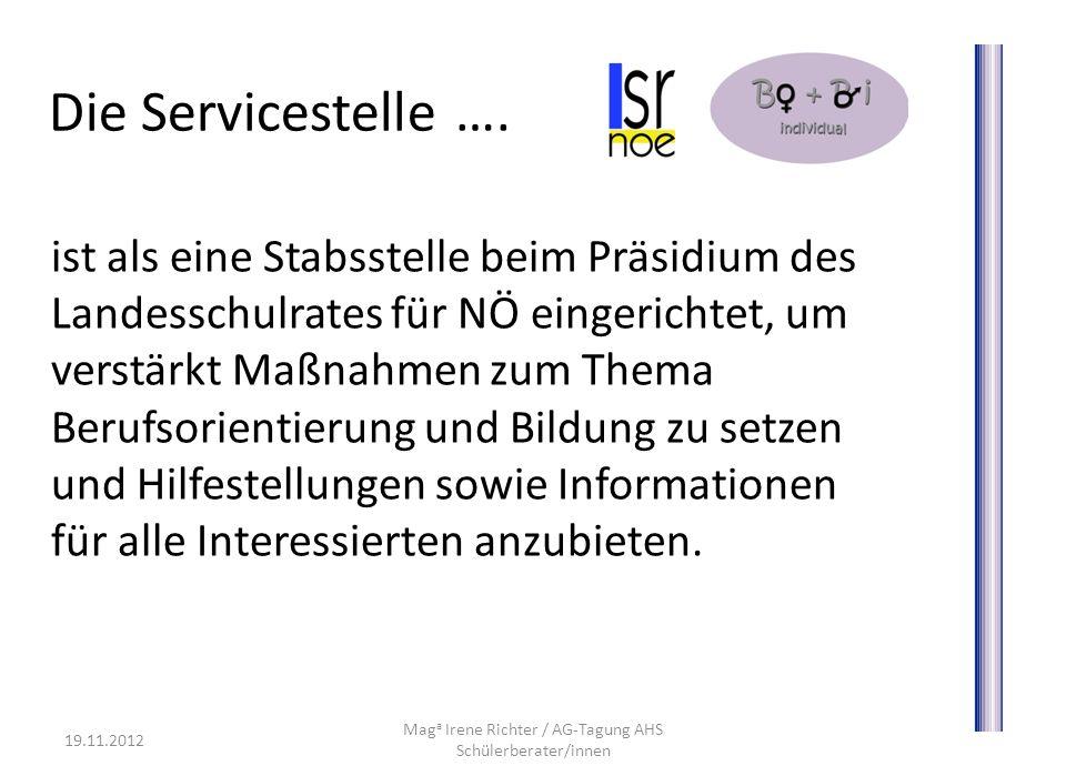 Die Servicestelle …. ist als eine Stabsstelle beim Präsidium des Landesschulrates für NÖ eingerichtet, um verstärkt Maßnahmen zum Thema Berufsorientie