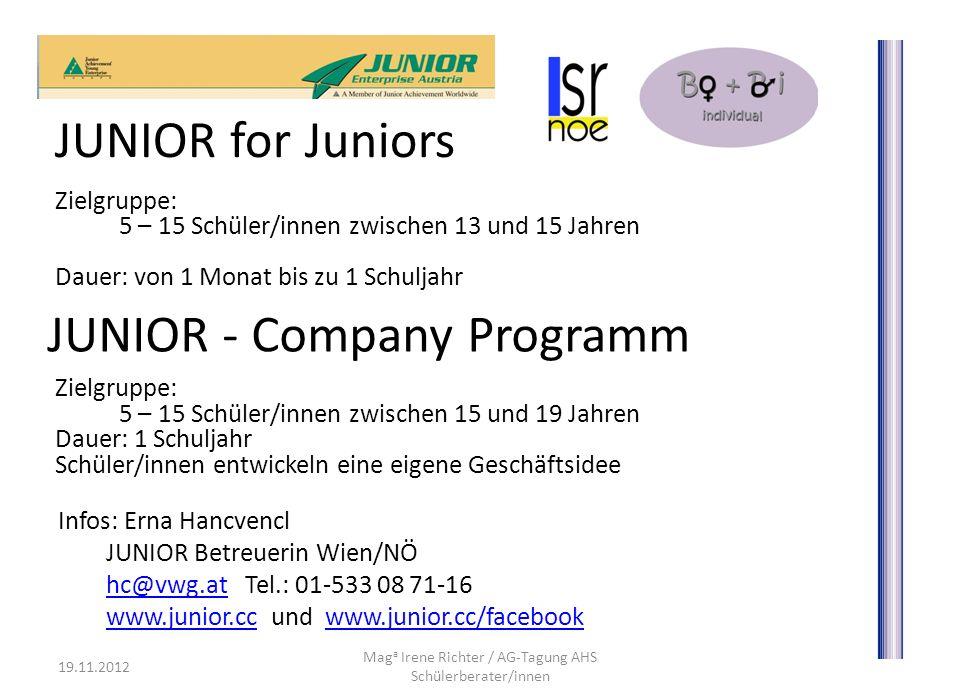 19.11.2012 Mag a Irene Richter / AG-Tagung AHS Schülerberater/innen JUNIOR for Juniors Zielgruppe: 5 – 15 Schüler/innen zwischen 13 und 15 Jahren Daue