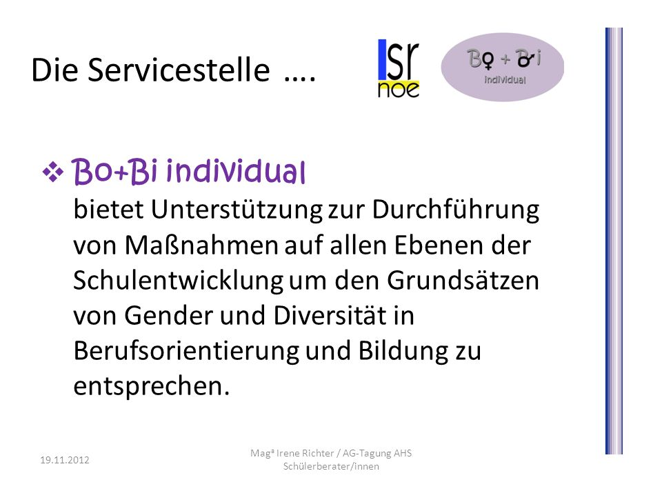 Die Servicestelle …. Bo+Bi individual bietet Unterstützung zur Durchführung von Maßnahmen auf allen Ebenen der Schulentwicklung um den Grundsätzen von
