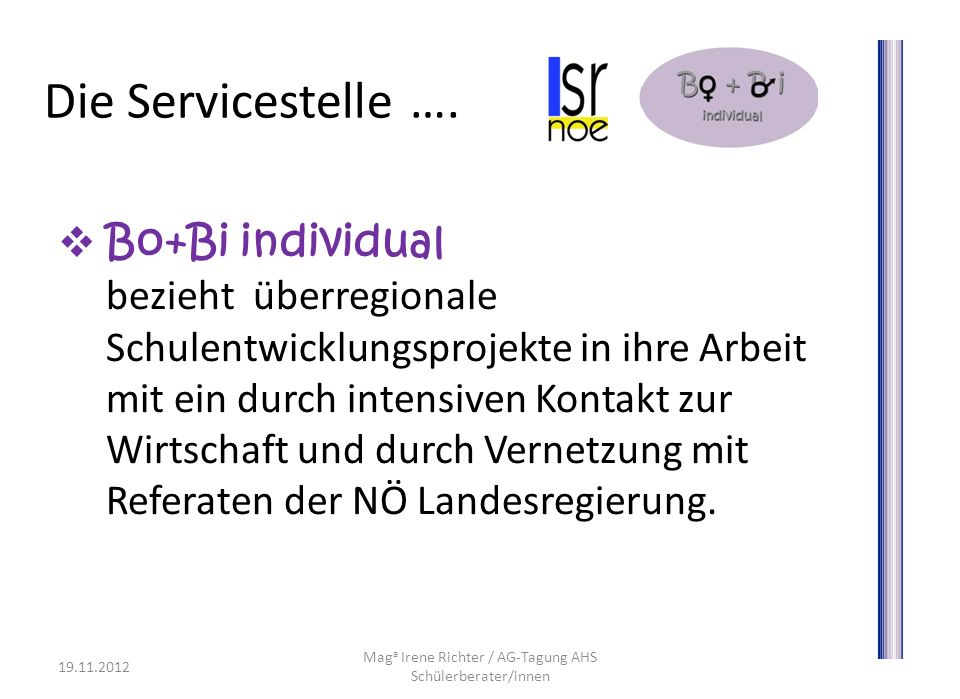 Die Servicestelle …. Bo+Bi individual bezieht überregionale Schulentwicklungsprojekte in ihre Arbeit mit ein durch intensiven Kontakt zur Wirtschaft u