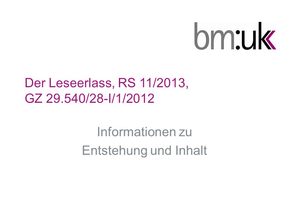 Der Leseerlass, RS 11/2013, GZ 29.540/28-I/1/2012 Informationen zu Entstehung und Inhalt