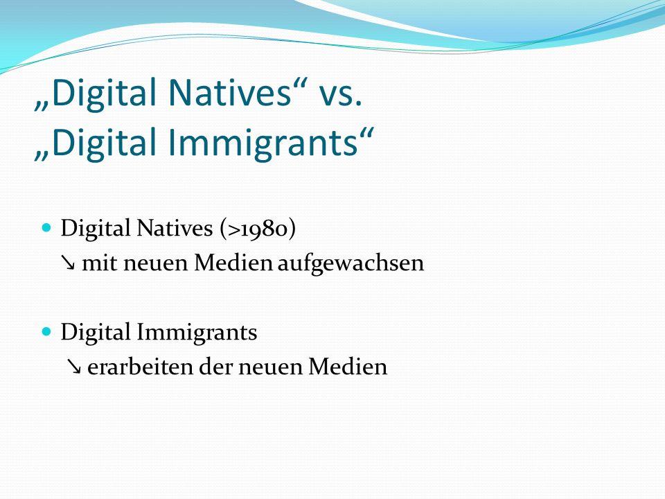 Digital Natives vs. Digital Immigrants Digital Natives (>1980) mit neuen Medien aufgewachsen Digital Immigrants erarbeiten der neuen Medien