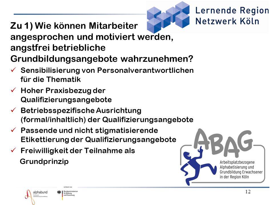 12 Zu 1) Wie können Mitarbeiter angesprochen und motiviert werden, angstfrei betriebliche Grundbildungsangebote wahrzunehmen.