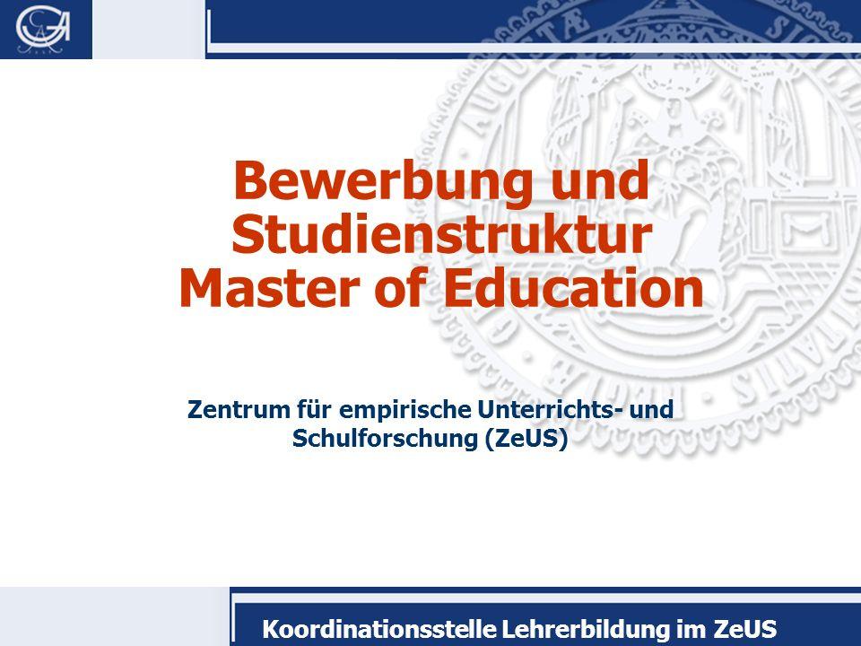 Koordinationsstelle Lehrerbildung im ZeUS Bewerbung und Studienstruktur Master of Education Zentrum für empirische Unterrichts- und Schulforschung (ZeUS)