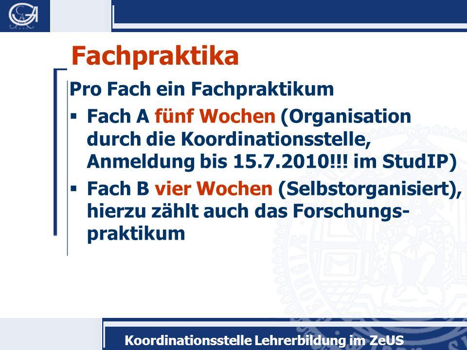 Koordinationsstelle Lehrerbildung im ZeUS Fachpraktika Pro Fach ein Fachpraktikum Fach A fünf Wochen (Organisation durch die Koordinationsstelle, Anmeldung bis 15.7.2010!!.