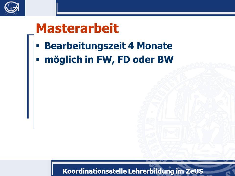Koordinationsstelle Lehrerbildung im ZeUS Masterarbeit Bearbeitungszeit 4 Monate möglich in FW, FD oder BW