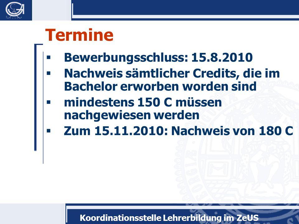 Koordinationsstelle Lehrerbildung im ZeUS Einschreibung Für die endgültige Einschreibung (bis spätestens 15.11.09) benötigen Sie: a)Antrag auf Umschreibung (im Netz verfügbar) b)Bachelorzeugnis c)Vorläufiger Zulassungsbescheid Die Unterlagen sind in der Studienzentrale am Wilhelmsplatz vorzulegen.