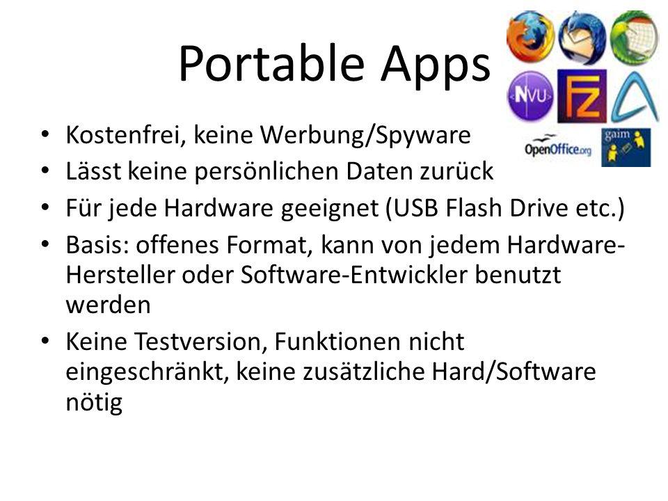 Portable Apps Kostenfrei, keine Werbung/Spyware Lässt keine persönlichen Daten zurück Für jede Hardware geeignet (USB Flash Drive etc.) Basis: offenes