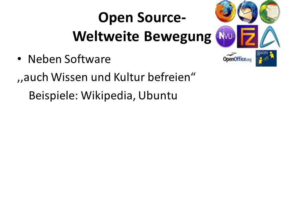 Open Source- Weltweite Bewegung Neben Software,,auch Wissen und Kultur befreien Beispiele: Wikipedia, Ubuntu