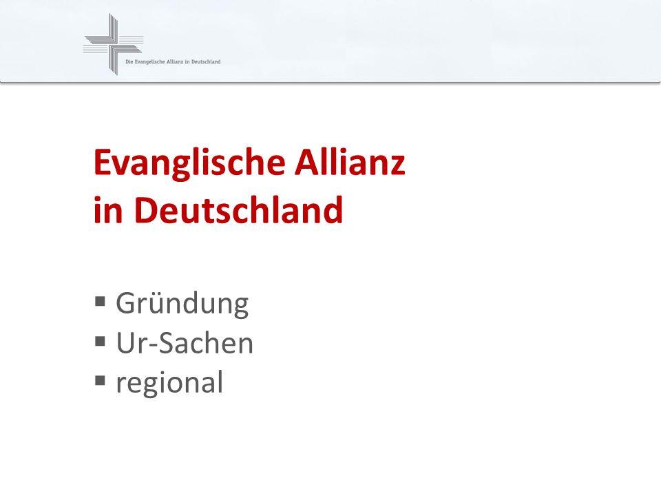 Deutsche Evangelische Allianz (DEA) www.ead.de Evanglische Allianz in Deutschland Gründung Ur-Sachen regional