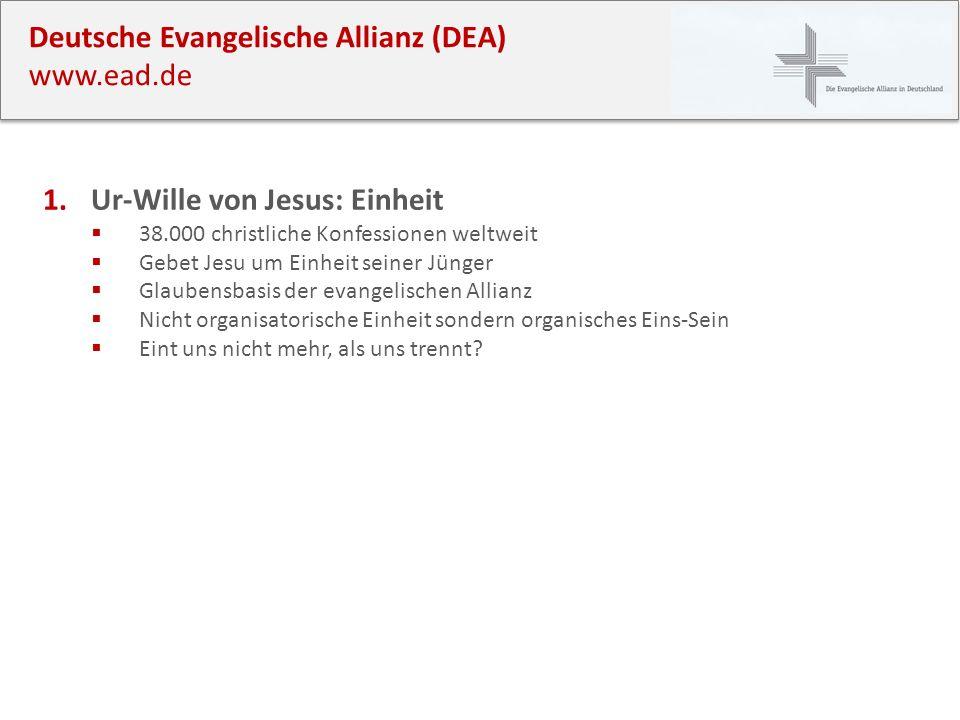 Deutsche Evangelische Allianz (DEA) www.ead.de 1.Ur-Wille von Jesus: Einheit 38.000 christliche Konfessionen weltweit Gebet Jesu um Einheit seiner Jün