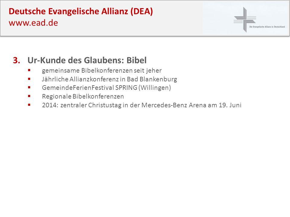 Deutsche Evangelische Allianz (DEA) www.ead.de 3.Ur-Kunde des Glaubens: Bibel gemeinsame Bibelkonferenzen seit jeher Jährliche Allianzkonferenz in Bad