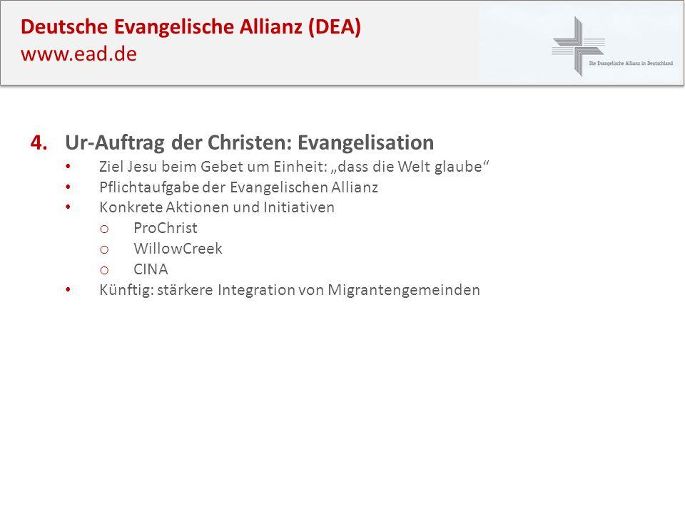 Deutsche Evangelische Allianz (DEA) www.ead.de 4. Ur-Auftrag der Christen: Evangelisation Ziel Jesu beim Gebet um Einheit: dass die Welt glaube Pflich