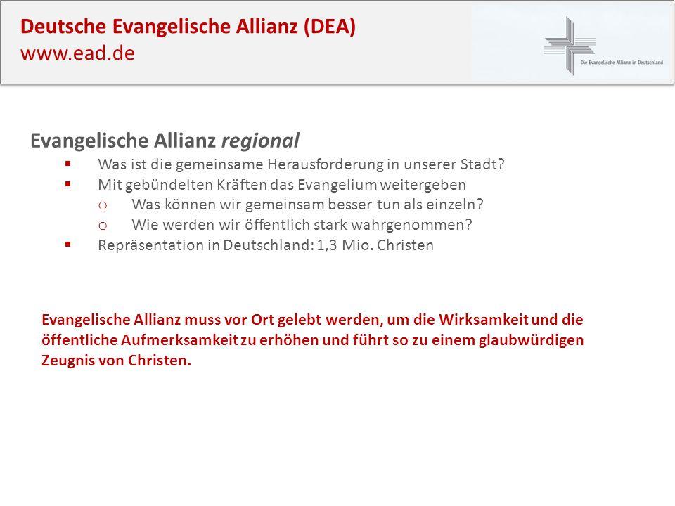 Deutsche Evangelische Allianz (DEA) www.ead.de Evangelische Allianz regional Was ist die gemeinsame Herausforderung in unserer Stadt? Mit gebündelten