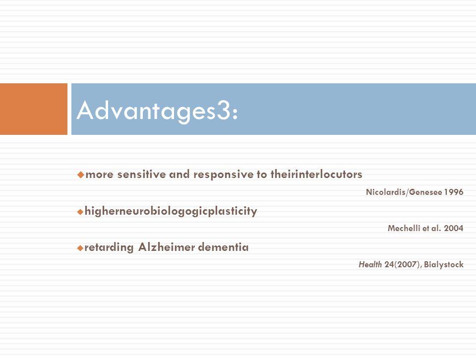more sensitive and responsive to theirinterlocutors Nicolardis/Genesee 1996 higherneurobiologogicplasticity Mechelli et al. 2004 retarding Alzheimer d