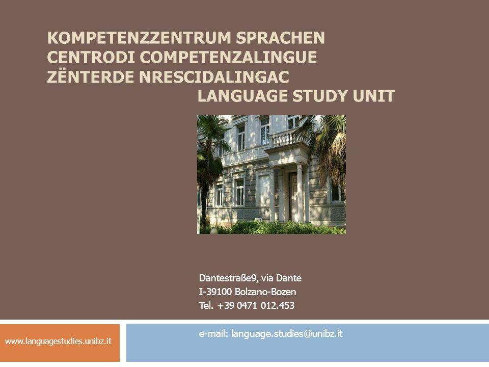 KOMPETENZZENTRUM SPRACHEN CENTRODI COMPETENZALINGUE ZËNTERDE NRESCIDALINGAC LANGUAGE STUDY UNIT Dantestraße9, via Dante I-39100 Bolzano-Bozen Tel. +39