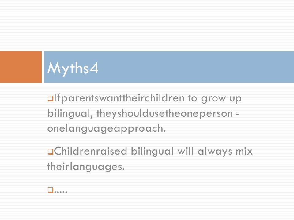 Ifparentswanttheirchildren to grow up bilingual, theyshouldusetheoneperson - onelanguageapproach.