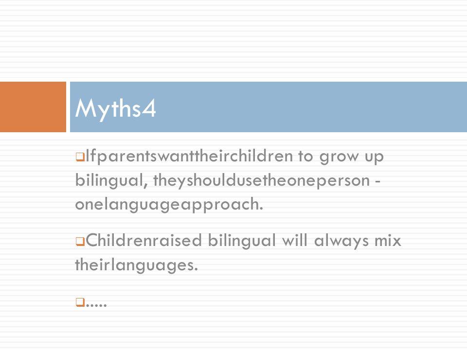 Ifparentswanttheirchildren to grow up bilingual, theyshouldusetheoneperson - onelanguageapproach. Childrenraised bilingual will always mix theirlangua